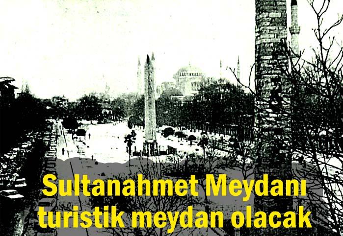 Sultanahmet Meydanı turistik meydan olacak