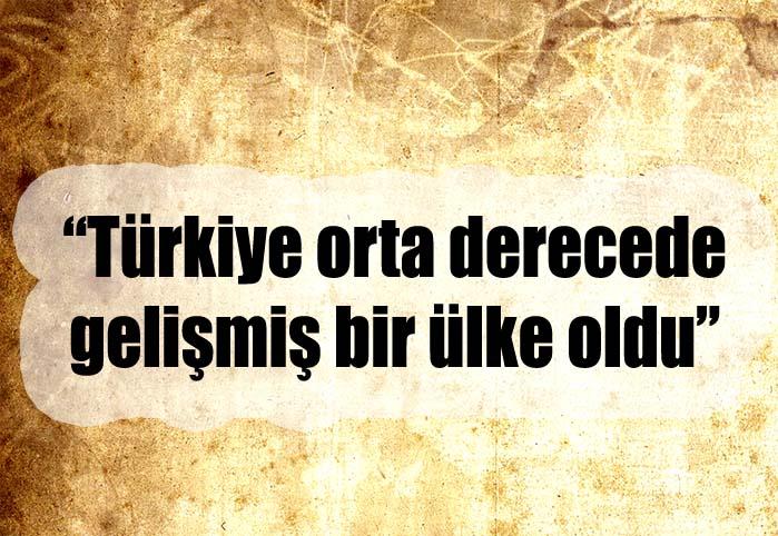 Türkiye orta derecede gelişmiş bir ülke oldu