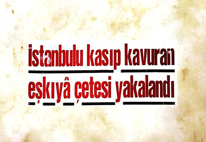 İstanbul'u kasıp kavuran eşkıya çetesi yakalandı