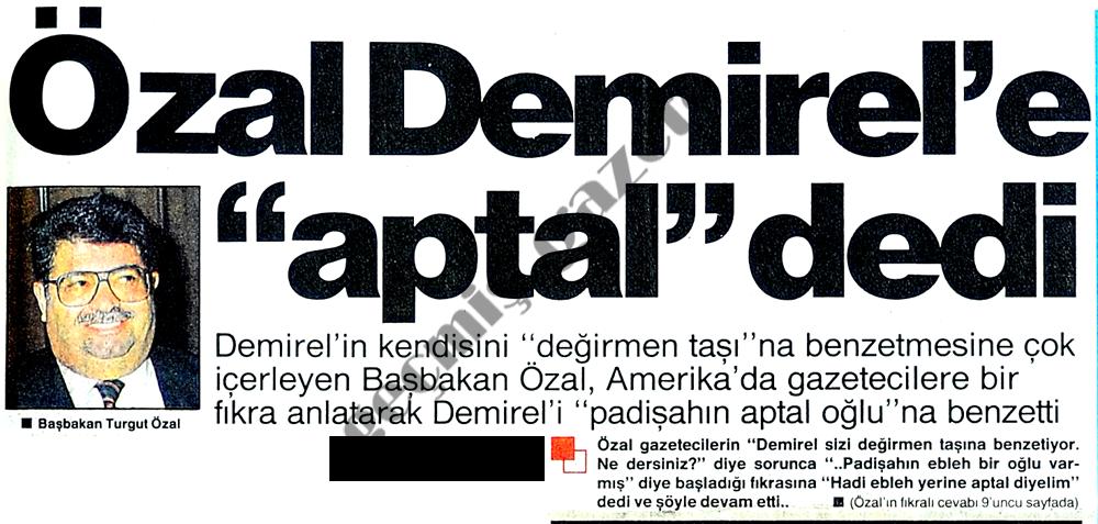 """Özal Demirel'e """"aptal"""" dedi"""