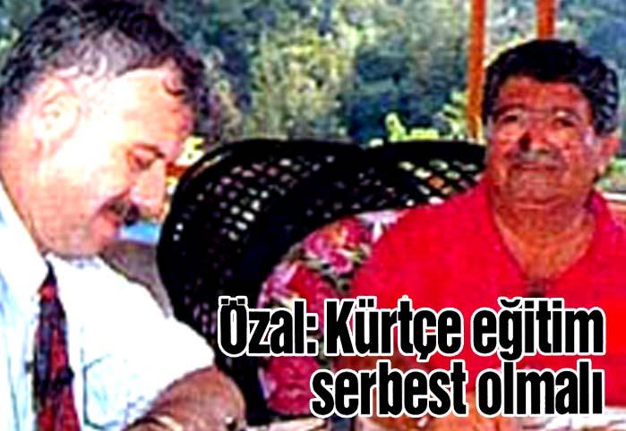 Özal: Kürtçe eğitim serbest olmalı