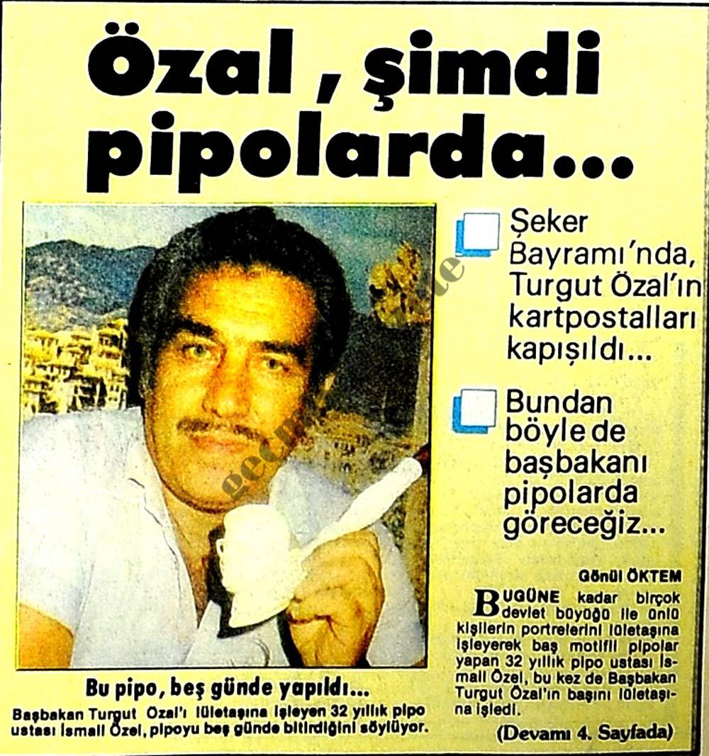 Özal, şimdi pipolarda